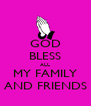 GOD BLESS ALL MY FAMILY AND FRIENDS - Personalised Poster A4 size