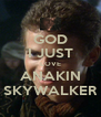 GOD I JUST LOVE ANAKIN SKYWALKER - Personalised Poster A4 size