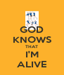 GOD KNOWS THAT I'M ALIVE - Personalised Poster A4 size