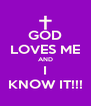 GOD LOVES ME AND I KNOW IT!!! - Personalised Poster A4 size