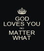 GOD LOVES YOU NO MATTER WHAT - Personalised Poster A4 size