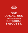 GOD OUR FATHER IS A GENEROUS KINGDOM  EMPLOYER - Personalised Poster A4 size