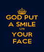 GOD PUT A SMILE ON YOUR FACE - Personalised Poster A4 size