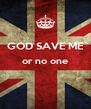 GOD SAVE ME or no one   - Personalised Poster A4 size