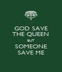 GOD SAVE THE QUEEN BUT SOMEONE SAVE ME - Personalised Poster A4 size