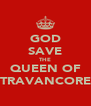 GOD SAVE THE QUEEN OF TRAVANCORE - Personalised Poster A4 size