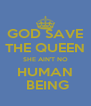 GOD SAVE THE QUEEN SHE AIN'T NO HUMAN  BEING - Personalised Poster A4 size