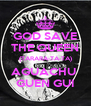 GOD SAVE THE QUEEN (TARARA-TA-TA) AGUACHU  GUEN GUI - Personalised Poster A4 size