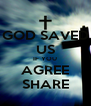 GOD SAVED US IF YOU AGREE SHARE - Personalised Poster A4 size
