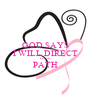 GOD SAYS I WILL DIRECT YOUR  PATH  - Personalised Poster A4 size