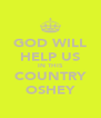 GOD WILL HELP US IN THIS COUNTRY OSHEY - Personalised Poster A4 size