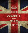 GOD WON'T SAVE THE QUEEN - Personalised Poster A4 size