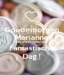 Goedemorgen Marianne het wordt weer een Fantastische Dag ! - Personalised Poster A4 size