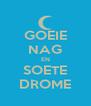 GOEIE NAG EN SOETE DROME - Personalised Poster A4 size