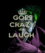 GOES CRAZY AND LAUGH   - Personalised Poster A4 size