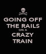 GOING OFF THE RAILS ON A CRAZY TRAIN - Personalised Poster A4 size