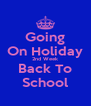 Going On Holiday 2nd Week Back To School - Personalised Poster A4 size