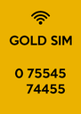 GOLD SIM   0 75545    74455 - Personalised Poster A4 size