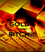 GOLDIE GANG BITCH↑↓  - Personalised Poster A4 size