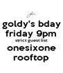 goldy's bday friday 9pm strict guest list onesixone rooftop - Personalised Poster A4 size