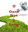 Gone Not 4 2 Long - Personalised Poster A4 size