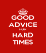 GOOD ADVICE FOR HARD TIMES - Personalised Poster A4 size