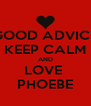 GOOD ADVICE KEEP CALM AND LOVE  PHOEBE - Personalised Poster A4 size