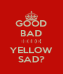 GOOD BAD :) :( :| :} :{ YELLOW SAD? - Personalised Poster A4 size