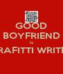 GOOD BOYFRIEND is GRAFITTI WRITER  - Personalised Poster A4 size