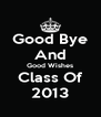 Good Bye And Good Wishes Class Of 2013 - Personalised Poster A4 size