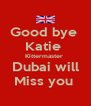 Good bye  Katie  Kittermaster  Dubai will Miss you  - Personalised Poster A4 size