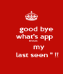 """good bye     what's app       this is         my        last seen """" !! - Personalised Poster A4 size"""