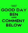 GOOD DAY BEN HERE COMMENT  BELOW - Personalised Poster A4 size