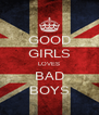 GOOD GIRLS LOVES BAD BOYS - Personalised Poster A4 size