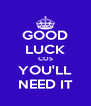 GOOD LUCK COS YOU'LL NEED IT - Personalised Poster A4 size