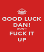 GOOD LUCK DAN! DON'T FUCK IT UP - Personalised Poster A4 size