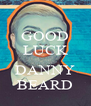 GOOD LUCK  DANNY BEARD - Personalised Poster A4 size