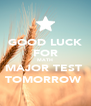 GOOD LUCK FOR MATH MAJOR TEST  TOMORROW  - Personalised Poster A4 size