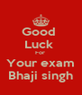 Good  Luck  For  Your exam Bhaji singh - Personalised Poster A4 size