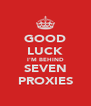 GOOD LUCK I'M BEHIND SEVEN PROXIES - Personalised Poster A4 size