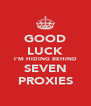 GOOD LUCK I'M HIDING BEHIND SEVEN PROXIES - Personalised Poster A4 size