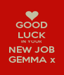 GOOD LUCK IN YOUR NEW JOB GEMMA x - Personalised Poster A4 size