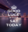 GOOD LUCK IN YOUR SAT TODAY - Personalised Poster A4 size