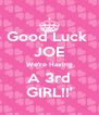 Good Luck  JOE We're Having A 3rd GIRL!!' - Personalised Poster A4 size