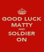 GOOD LUCK MATTY AND SOLDIER ON - Personalised Poster A4 size