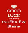 GOOD LUCK ON YOUR INTERVIEW Blaine - Personalised Poster A4 size