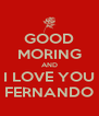 GOOD MORING AND I LOVE YOU FERNANDO - Personalised Poster A4 size