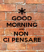GOOD MORNING AND NON  CI PENSARE - Personalised Poster A4 size