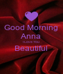 Good Morning Anna I Love You Beautiful  - Personalised Poster A4 size