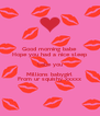 Good morning babe Hope you had a nice sleep Lobe you Millions babygirl From ur squishy xxxxx - Personalised Poster A4 size
